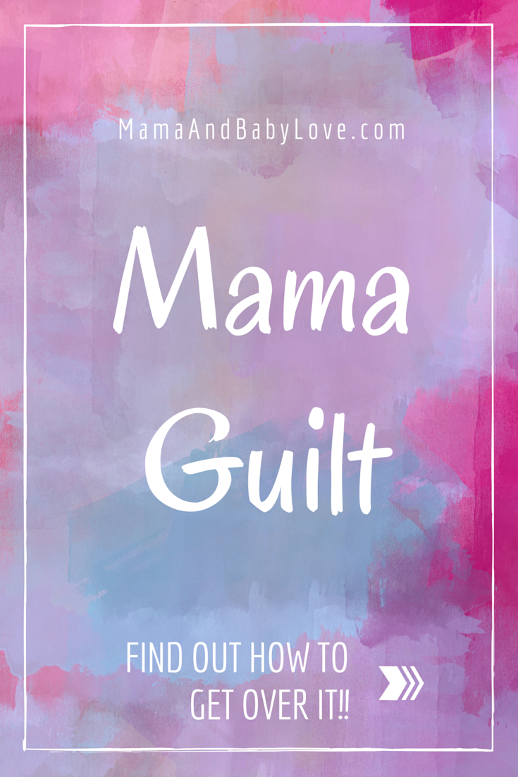 Mama Guilt and How to Get Over It.