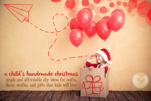 A Kids Handmade Christmas: DIY Crafts, Decorations, Outfits, and Gifts